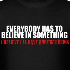 EveryBody Has to Believe  - Men's T-Shirt