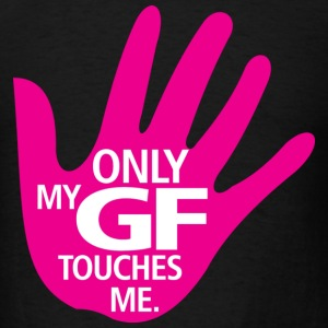 My GF only Touch Me - Men's T-Shirt