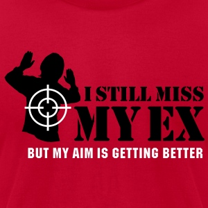 I still miss my ex, but my aim is getting better T-Shirts - Men's T-Shirt by American Apparel
