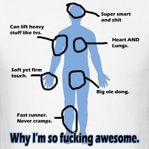 Why I'm so Fucking Awesome T-Shirts - Men's T-Shirt