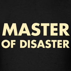 Master of Disaster T-Shirts - Men's T-Shirt