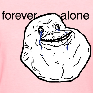 Forever alone - internet meme - Women's T-Shirt