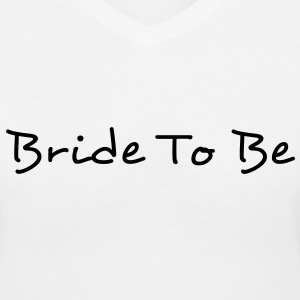 Bride To Be Text Graphic Design Perfect Gift for tshirts or hoodies for the future Bride! - Women's V-Neck T-Shirt