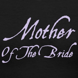 Mother of the Bride Text Graphic Design - Perfect Gift for Mother Proud of her Bride Daughter! - Women's V-Neck T-Shirt