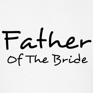 Father of the Bride - Wedding Party Tee Shirt or Hoodie for Dad! - Men's T-Shirt