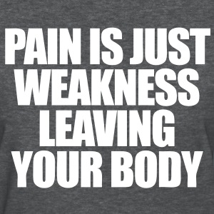 Pain Is Just Weakness Leaving Your Body Women's T-Shirts - Women's T-Shirt