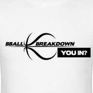 Design ~ BBALLBREAKDOWN YOU IN? T-Shirt