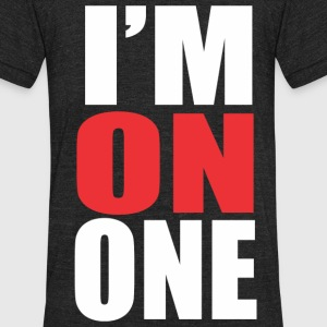 I'm on One T-Shirts - Unisex Tri-Blend T-Shirt by American Apparel
