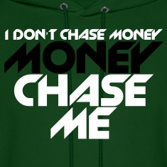 i_dont_chase_money [new] Hoodies