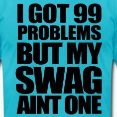 I Got 99 Problems T-Shirts - stayflyclothing.com