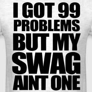 I Got 99 Problems T-Shirts - stayflyclothing.com - Men's T-Shirt