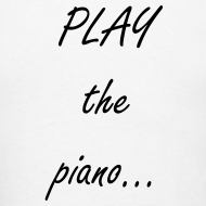 Design ~ Play the Piano t-shirt