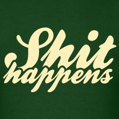 shit-happens_1c T-Shirts