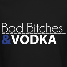 BAD BITCHES & VODKA Long Sleeve Shirts