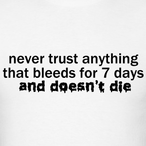 Never Trust Anything that Bleeds for 7 Days VECTOR T-Shirts - Men's T-Shirt