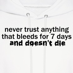 Never Trust Anything that Bleeds for 7 Days VECTOR Hoodies