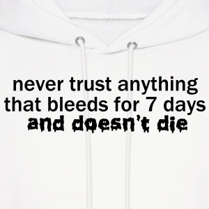 Never Trust Anything that Bleeds for 7 Days VECTOR Hoodies - Men's Hoodie