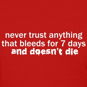 Never Trust Anything that Bleeds for 7 Days VECTOR Women's T-Shirts - Women's T-Shirt