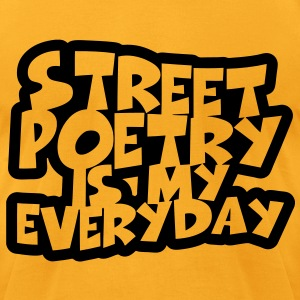 Street Poetry Is My Everyday T-Shirts - Men's T-Shirt by American Apparel