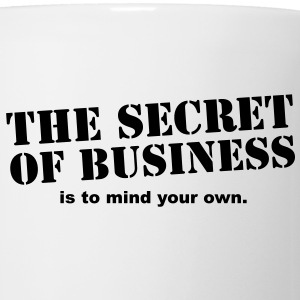 The secret of business is to mind your own Bottles & Mugs - Coffee/Tea Mug