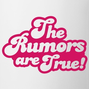 the rumors are true Gift - Coffee/Tea Mug