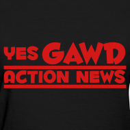 Design ~ Yes Gawd Action News