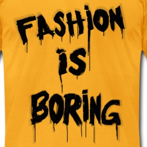 Fashion is Boring T-Shirts - Men's T-Shirt by American Apparel