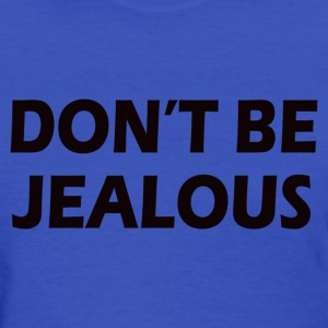 Don't Be Jealous Women's T-Shirts - Women's T-Shirt
