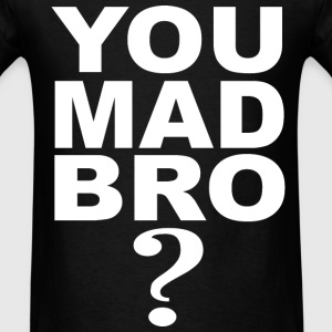 You Mad Bro? - Men's T-Shirt