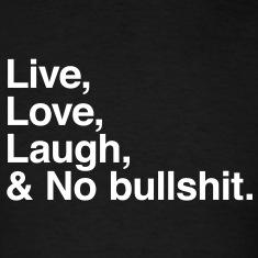 Live , love , laugh and no bullshit T-shirts (manches courtes)