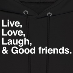 Live , love , laugh and good friends Hoodies