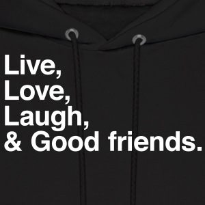 Live , love , laugh and good friends Hoodies - Men's Hoodie