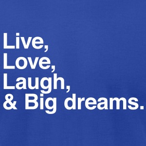 Live , love , laugh and big dreams T-Shirts - Men's T-Shirt by American Apparel