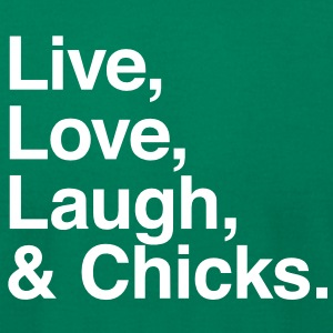 Live , love , laugh and chicks T-Shirts - Men's T-Shirt by American Apparel