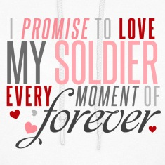 I Promise to Love my Soldier every Moment of Forever