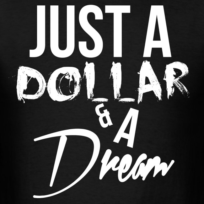 Just A Dollar & A Dream (White)