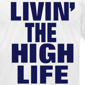 LIVING THE HIGH LIFE - Men's T-Shirt by American Apparel