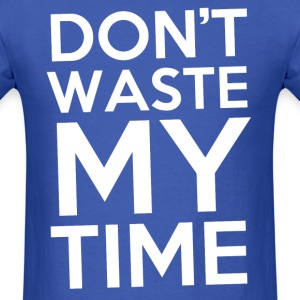 Don't Waste my Time - Men's T-Shirt
