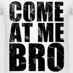 come_at_me_bro T-Shirts - Men's T-Shirt