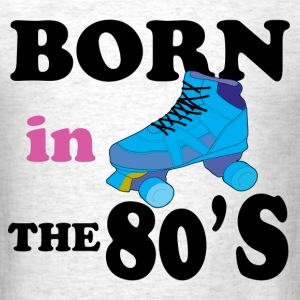 BORN IN THE 80'S - Men's T-Shirt