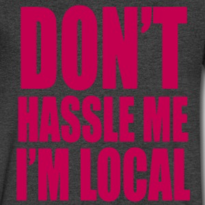 DON'T HASSLE ME I'M LOCAL - Men's V-Neck T-Shirt by Canvas