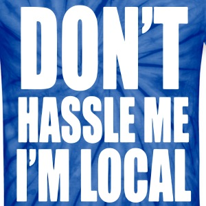 Don't Hassle Me I'm Local T-Shirts - Unisex Tie Dye T-Shirt