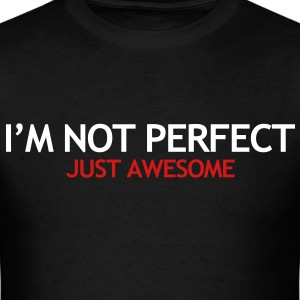 im_not_perfect just awesome - Men's T-Shirt