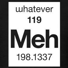 Meh - the Element of Whatever