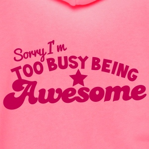 SORRY I'm too busy being AWESOME! Zip Hoodies/Jackets - Unisex Fleece Zip Hoodie by American Apparel