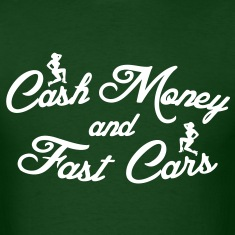Cash Money and Fast Cars T-Shirts