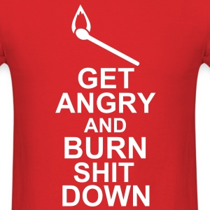 Get Angry And Burn Shit Down T-Shirts - Men's T-Shirt