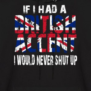 IF I HAD A BRITISH ACCENT I WOULD NEVER SHUT UP Hoodies - Men's Hoodie
