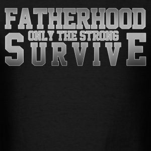 Fatherhood only the strong survive - Men's T-Shirt
