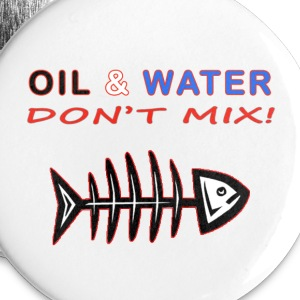 Oil & Water Don't Mix Pin - Large Buttons